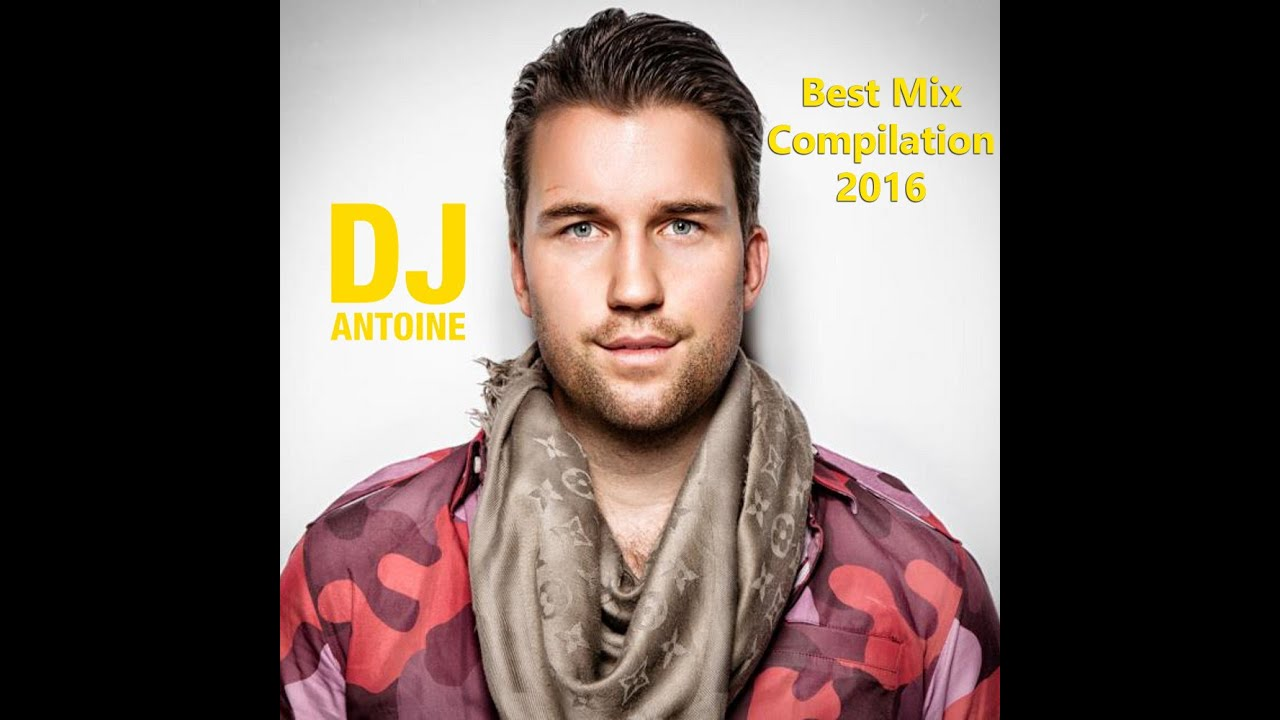 Dj Antoine Best Mix Compilation 2016 Youtube