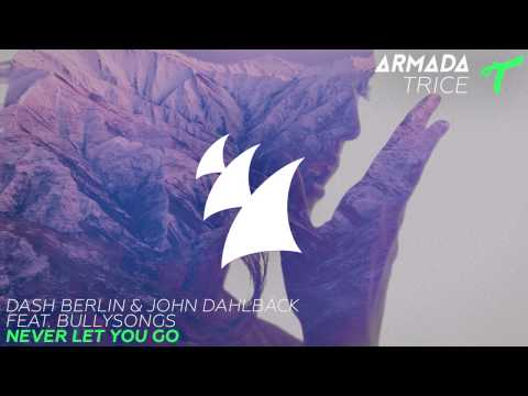 Dash Berlin & John Dahlbäck feat. BullySongs - Never Let You Go (Radio Edit)