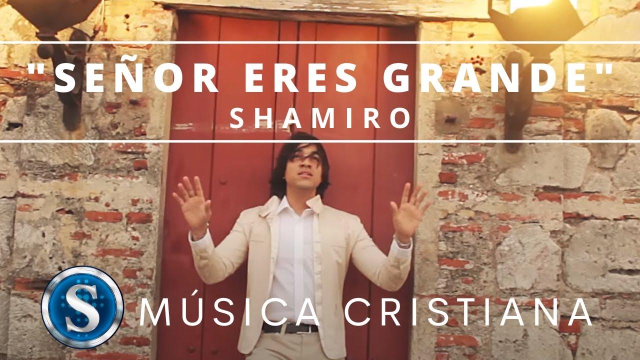 Shamiro - Señor Eres Grande