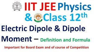 Electric Dipole and Electric Dipole Moment for Class 12th, JEE, NEET and all Competitive Exams
