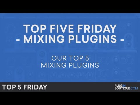 Best Mixing Software Plugins VST 2018 | Top Five Friday | Free Trials