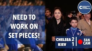Need To Work On Set Pieces | Chelsea 2 - 1 Kiev | Fan Cam