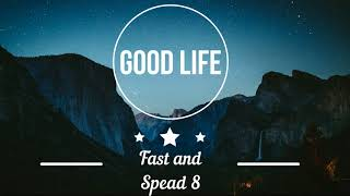 MUSIC GOOD LIFE FAST AND SPEAD 8 Feat G Eazy