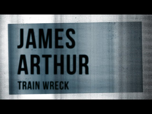 James Arthur – Train Wreck (Lyric Video)