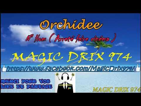 Orchidee - N' Hom ( Arreté Faire Cinéma ) ( Zouk Rétro ) BY MAGIC DRIX 974