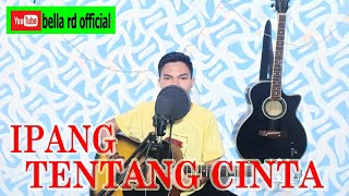 IPANG TENTANG CINTA COVER BELLA RD OFFICIAL BY LEPI