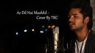Ae Dil Hai Mushkil | Bulleya | TRC Cover | Arijit Singh