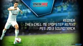 Rednek - They Call Me (Radio Mix a.k.a. Popstep Remix) - PES 2013 Soundtrack