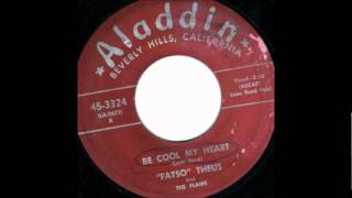 Be Cool My Heart-Fatso Theus-& Flairs-1956-Aladdin 3324.wmv