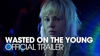 WASTED ON THE YOUNG OFFICIAL TRAILER [HD]