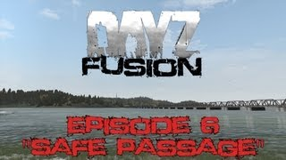 "DayZ Fusion Mod - Episode 6 - ""Safe Passage"""