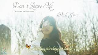 [Vietsub] Don't Leave me (Dear my friends OST) - Park Jimin
