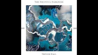 Trevor Hall - The Fruitful Darkness (Full Album)