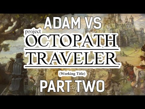 Adam vs. Project Octopath Traveler (Demo) (Part Two)