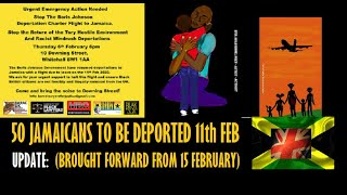THE DEPORTATION OF 50 JAMAICANS HAS BEEN BROUGHT FORWARD TO 11 FEBRUARY 2020