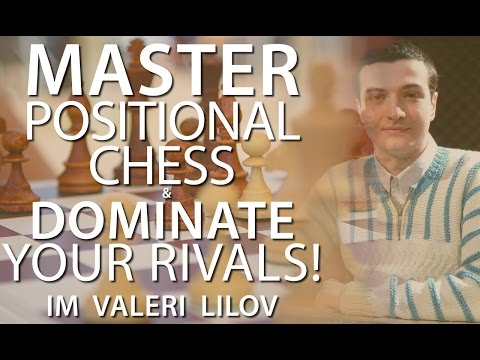 Master Positional Chess and Dominate Your Rivals! IM Valeri Lilov (Webinar Replay)