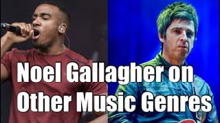 Noel Gallagher on Other Music Genres
