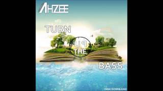 Ahzee - Turn Up The Bass (Original Mix)