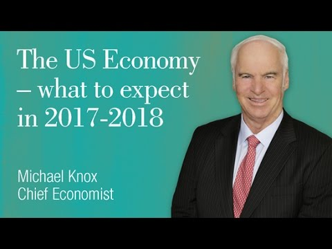 Michael Knox Chief Economist,  The US economy - what to expect in 2017-2018