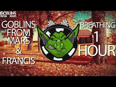 Goblins From Mars & F R A N C I S - Breathing 【1 HOUR】