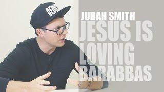 Judah Smith - Jesus is Loving Barabbas - Spoken Word