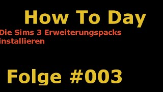 How To Day - #003 - Die Sims 3 Erweiterungspacks installieren