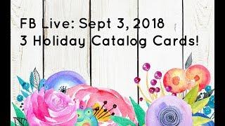 FB Live Sept 3, 2018: 3 New Holiday Catalog Cards