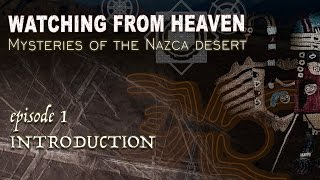 WATCHING FROM HEAVEN Mysteries of the Nazca desert episode 1 INTRODUCTION