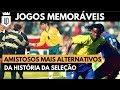 10 jogos mais alternativos da Seleção Brasileira | UD NA COPA