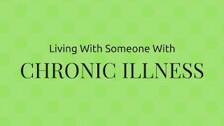 living with someone with chronic illness