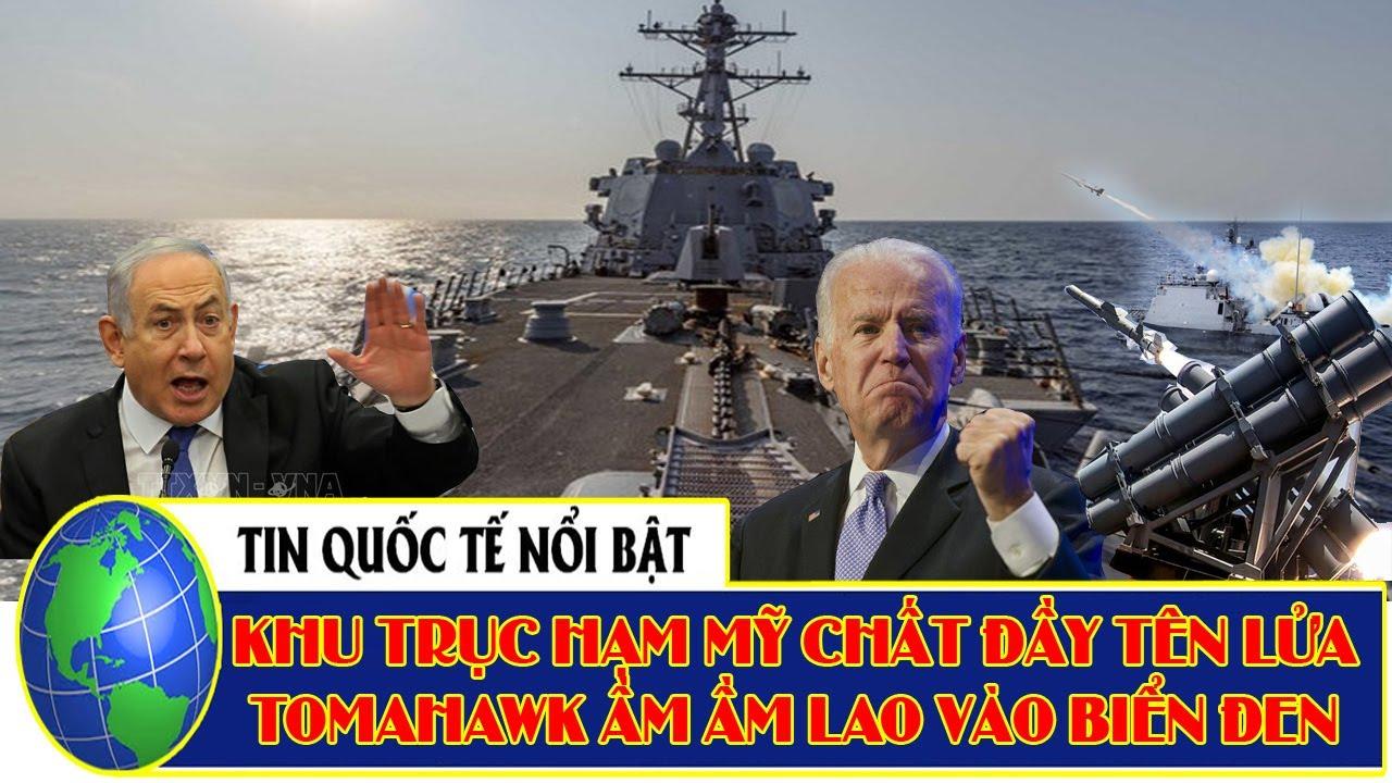 Đặc nhiệm Israel đột kích, tiêu-diệt Palestine - Chiến hạm Mỹ chất đầy Tomahawk lao về Biển Đen