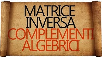 Matrice Inversa con i Complementi Algebrici