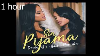 Download Becky G, Natti Natasha - Sin Pijama (one hour) 1 hora Mp3 and Videos