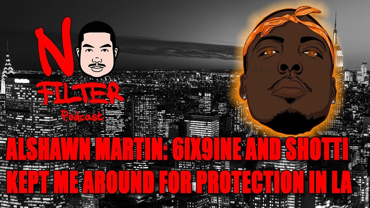 Alshawn Martin: 6ix9ine And Shotti Kept Me Around For Protection In LA