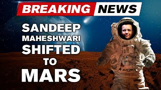 Sandeep Maheshwari Shifted To Mars!!!