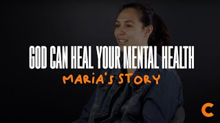 God Can Heal Your Mental Health - Maria's Testimony