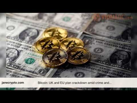 Bitcoin UK and EU plan crackdown amid crime and tax evasion fears