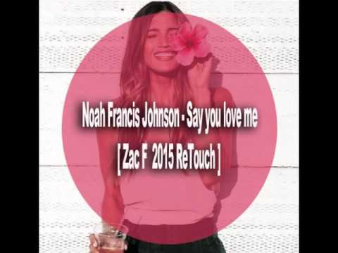 Noah Francis Johnson - Say you love me [Zac F  2015 ReTouch]