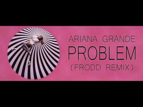 Ariana Grande - Problem (Frodd Remix)