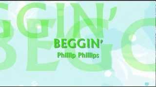 Repeat youtube video Phillip Phillips - Beggin' Lyrics