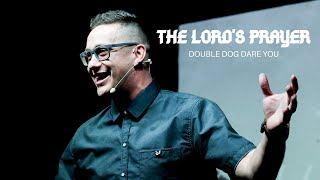Double Dog Dare You \\ The Lord's Prayer