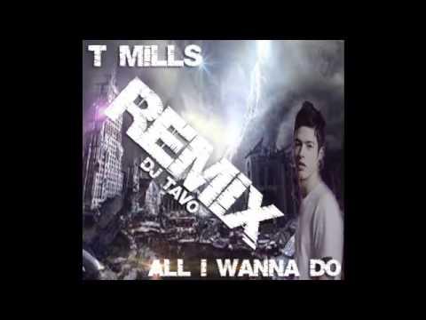 T Mills -All I Wanna Do Remix- ® Dj Tavo ®