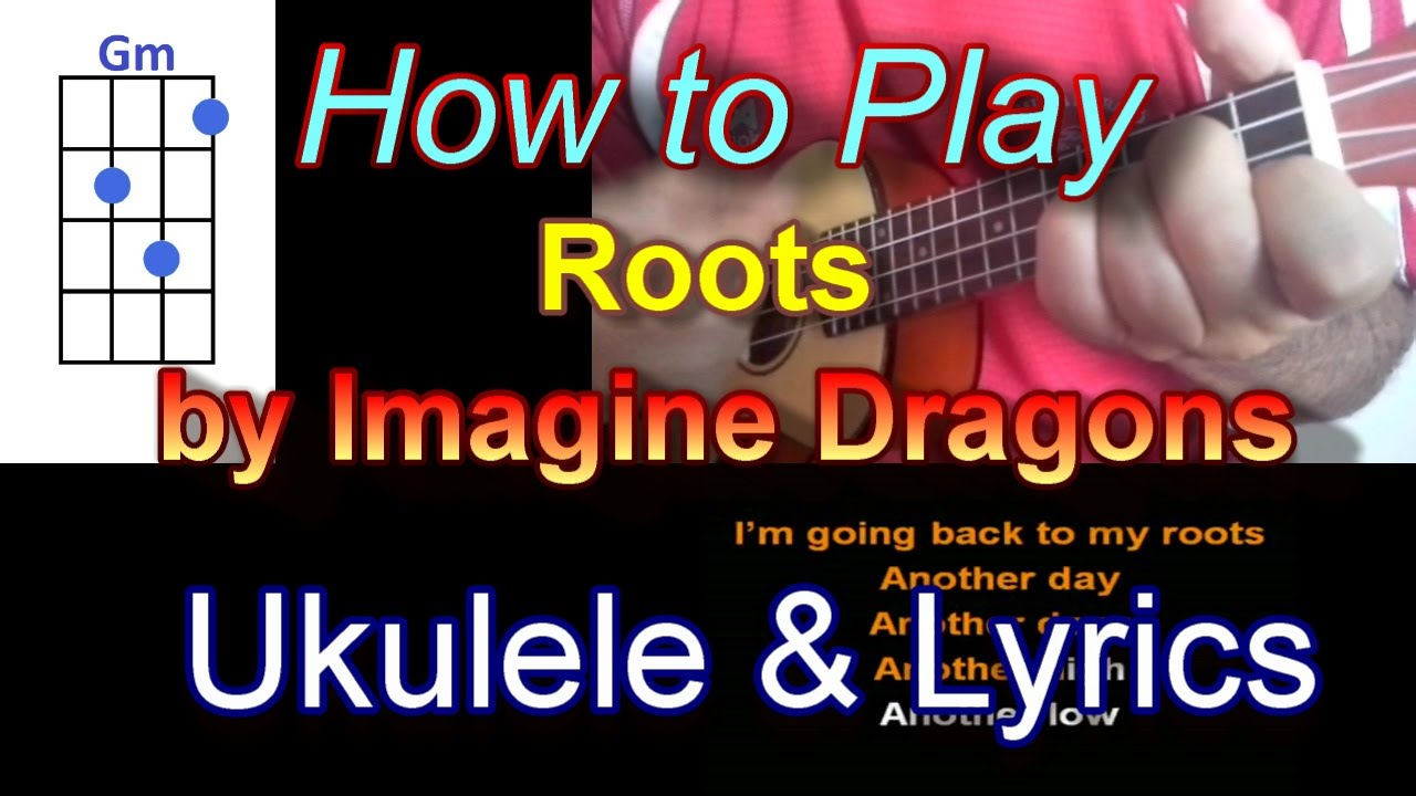 How To Play Roots By Imagine Dragons Ukulele Guitar Chords With
