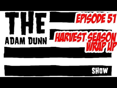 S1E51 Harvest Season Wrap Up - The Adam Dunn Show