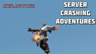 TF2: Server Crashing Adventures