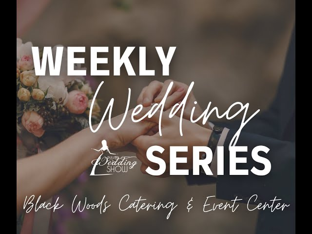 Weekly Wedding Series with Black Woods Catering & Event Center