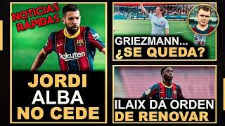 💥NOTICIAS FLASH💥 Jordi Alba no cede   Ilaix recapacita   Novedades sobre Griezmann   Fin a Neymar