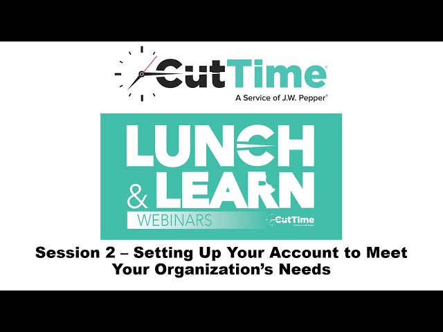 Cut Time Lunch & Learn Webinar Session 2: Setting Up Your Account to Meet Your Organization's Needs
