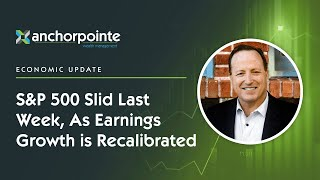 S&P 500 Slid Last Week, As Earnings Growth Is Recalibrated
