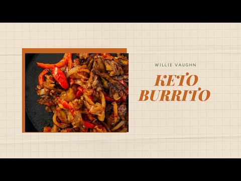 Keto Burrito With Steak And Chicken|Frozen Fruit Desert(Not Keto)- Brown Rice(Not Keto)Willie Vaughn